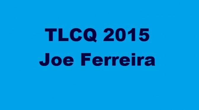 TLCQ 2015:  Joe Ferreira