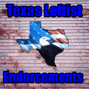 Texas Leftist 2018 Endorsements- Democratic Primary